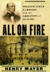 All on Fire: William Lloyd Garrison and the Abolition of Slavery - Henry Mayer