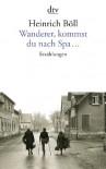 Wanderer, kommst du nach Spa ...: Erzählungen - Heinrich Böll