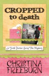 Cropped to Death (A Faith Hunter Scrap This Mystery, #1) - Christina Freeburn