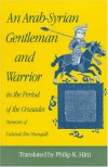 An Arab-Syrian Gentleman and Warrior in the Period of the Crusades: Memoirs of Usamah Ibn-Munqidh - Usamah Ibn-Munqidh, Philip K. Hitti