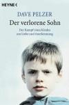 Der Verlorene Sohn: der Kampf Eines Kindes Um Liebe Und Anerkennung - Dave Pelzer