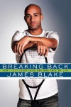 Breaking Back: How I Lost Everything and Won Back My Life - James Blake