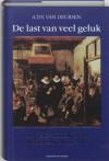 De last van veel geluk: de geschiedenis van Nederland, 1555-1702 - Arie Theodorus Van Deursen