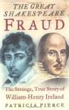 The Great Shakespeare Fraud: The Strange, True Story of William-Henry Ireland - Patricia Pierce