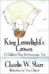 King Lesserlight's Crown: A Children's Story for Grownups, Too - Charlie W. Starr