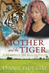 Mother and the Tiger: A Memoir of the Killing Fields - Dana Hui Lim