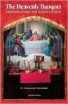 The Heavenly Banquet: Understanding the Divine Liturgy - Emmanuel Hatzidakis, Nathaniel Popp