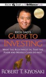 Rich Dad's Guide to Investing: What the Rich Invest In, That the Poor and Middle Class Do Not! - Robert T. Kiyosaki, Tim Wheeler