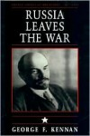 Soviet-American Relations, 1917-1920, Volume I: Russia Leaves the War - George Frost Kennan
