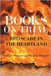 Books on Trial: Red Scare in the Heartland - Shirley A. Wiegand,  Wayne A. Wiegand