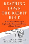 Reaching Down the Rabbit Hole: A Renowned Neurologist Explains the Mystery and Drama of Brain Disease - Allan Ropper, Brian Burrell