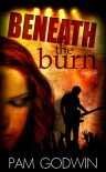 Beneath the Burn - Pam Godwin