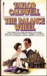 The Balance Wheel - Taylor Caldwell