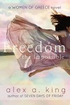 Freedom the Impossible (Women of Greece Book 3) - Alex A. King