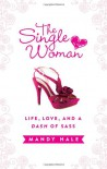 The Single Woman: Life, Love, and a Dash of Sass - Mandy Hale