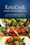 KetoCook: Ketogenic Diet for Weight Loss: The definitive beginner's guide to weight loss with the Ketogenic diet - Ben Plus Publishing