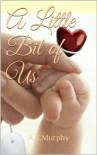 A Little Bit of Us - A.E. Murphy