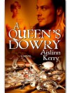 A Queen's Dowry - Aislinn Kerry