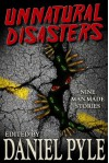 Unnatural Disasters - Daniel Pyle, Danielle Bourdon, Robert J. Duperre, Ruth Francisco, Keith Gouveia, William Meikle, Robin Morris, Scott Nicholson, J.A. Titus