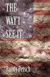 The Way I See It... - Randy Petsch