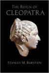 The Reign of Cleopatra - Stanley Mayer Burstein