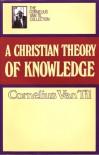 Christian Theory of Knowledge - Cornelius Van Til