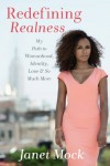 Redefining Realness: My Path to Womanhood, Identity, Love & So Much More - Janet Mock