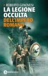 La legione occulta dell'Impero Romano - Roberto Genovesi