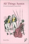 All Things Austen: A Concise Encyclopedia of Austen's World - Kirstin Olsen