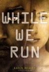 While We Run (When We Wake, #2) - Karen Healey