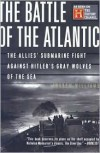 The Battle of the Atlantic: The Allies' Submarine Fight Against Hitler's Gray Wolves of the Sea - Andrew Williams,  Antoinette Corboz-Warnery,  Foreword by David Syrett