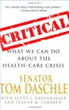 Critical: What We Can Do About the Health-Care Crisis - Tom Daschle