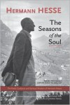 The Seasons of the Soul: The Poetic Guidance and Spiritual Wisdom of Herman Hesse - Hermann Hesse, Ludwig Max Fischer, Andrew Harvey