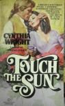 Touch The Sun - Cynthia  Wright