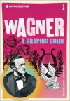 Introducing Wagner: A Graphic Guide - Michael White, Kevin Scott