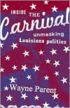 Inside the Carnival: Unmasking Louisiana Politics - Wayne Parent