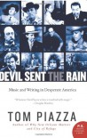 Devil Sent the Rain: Music and Writing in Desperate America - Tom Piazza