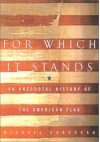 For Which It Stands: An Anecdotal Biography of the American Flag - Michael Corcoran, Mike Corcoran