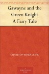Gawayne And The Green Knight - Charlton Miner Lewis