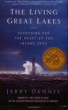 The Living Great Lakes: Searching for the Heart of the Inland Seas - Jerry Dennis