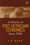 A History of Post Keynesian Economics Since 1936 - John E. King