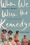 When We Were the Kennedys: A Memoir from Mexico, Maine - Monica Wood
