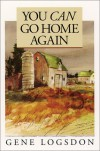 You Can Go Home Again: Adventures of a Contrary Life - Gene Logsdon