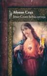 Jesus Cristo Bebia Cerveja - Afonso Cruz