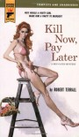 Kill Now, Pay Later - Robert Terrall