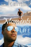Moments in the Life - Kelley C. Mayweather