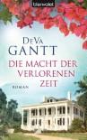 Die Macht der verlorenen Zeit: Roman - DeVa Gantt