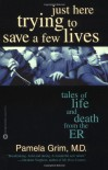 Just Here Trying to Save a Few Lives: Tales of Life and Death from the ER - Pamela Grim