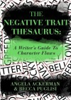The Negative Trait Thesaurus: A Writer's Guide to Character Flaws - Angela Ackerman, Becca Puglisi