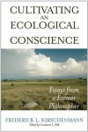 Cultivating an Ecological Conscience: Essays from a Farmer Philosopher - Fred Kirschenmann, Constance L. Falk